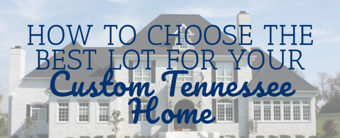 How to Choose the Best Lot for Your Custom Tennessee Home