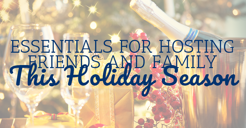 Essentials for Hosting Friends and Family This Holiday Season