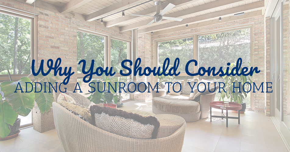 Why You Should Consider Adding a Sunroom to Your Home