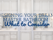 Designing Your Dream Master Bathroom: What to Consider