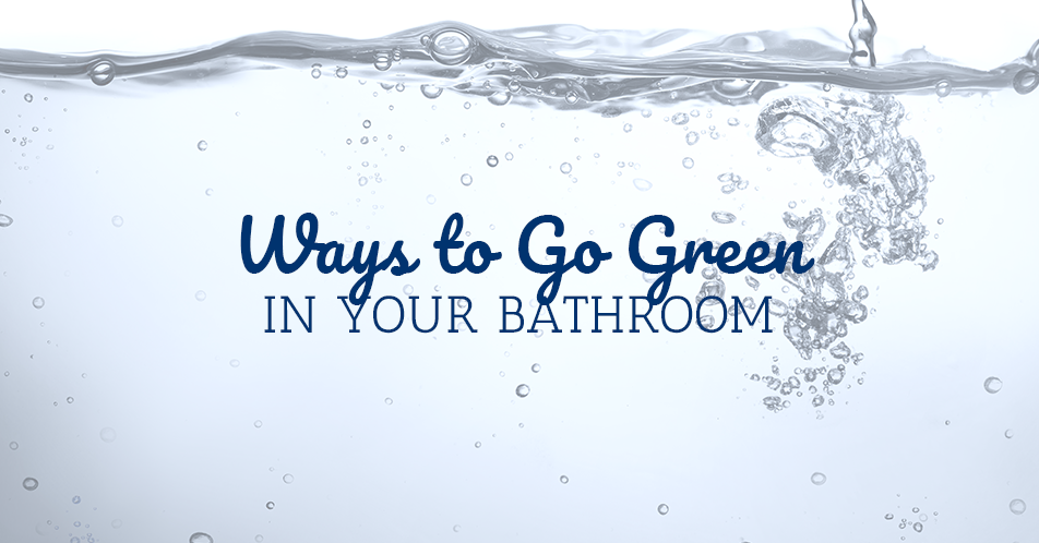 Ways to Go Green in Your Bathroom