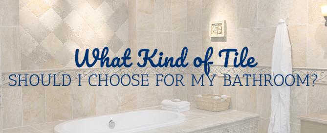What Kind of Tile Should I Choose for My Bathroom?