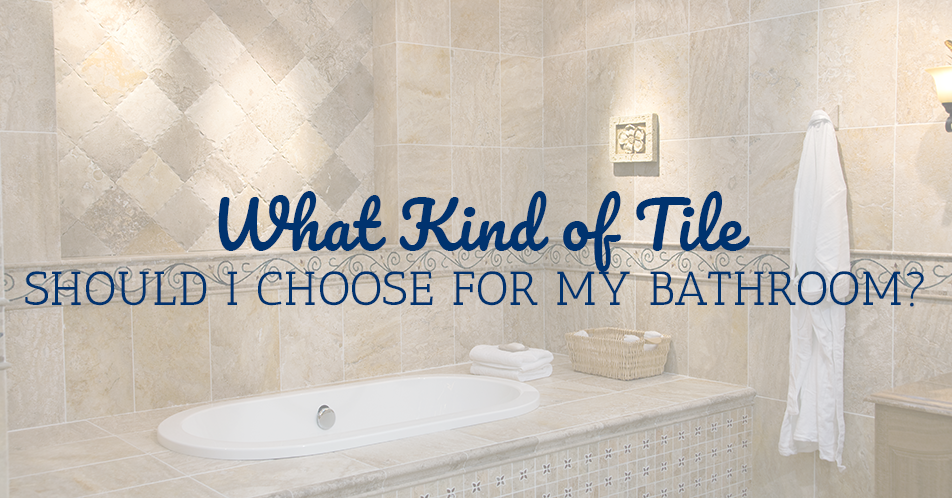 What Kind of Tile Should I Choose for My Bathroom?