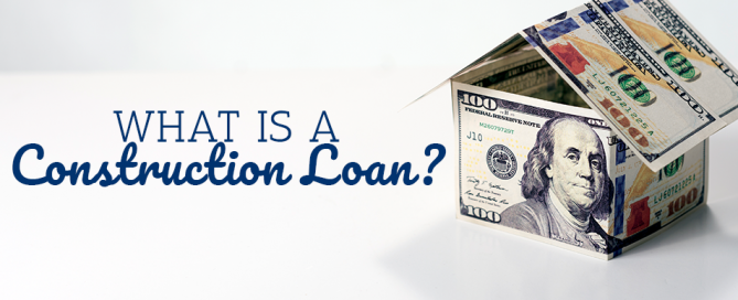 What Is a Construction Loan?