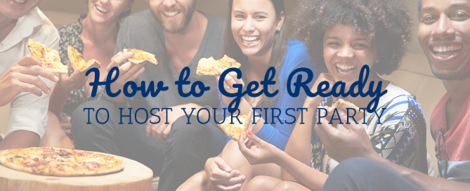How to Get Ready to Host Your First Party