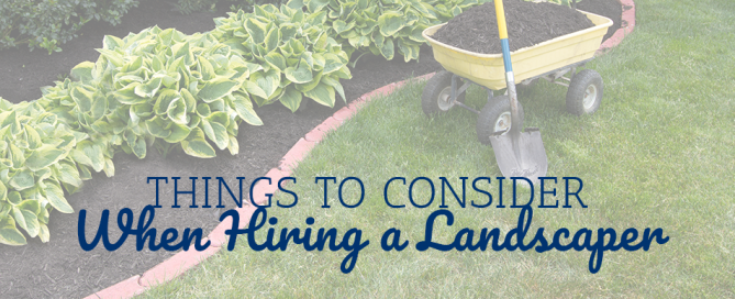 Things to Consider When Hiring a Landscaper