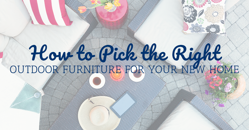 How to Pick the Right Outdoor Furniture for Your New Home