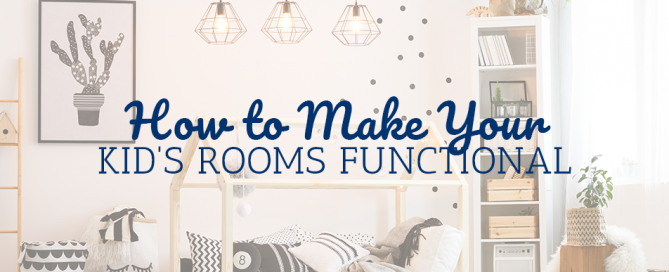 How to Make Your Kid's Rooms Functional