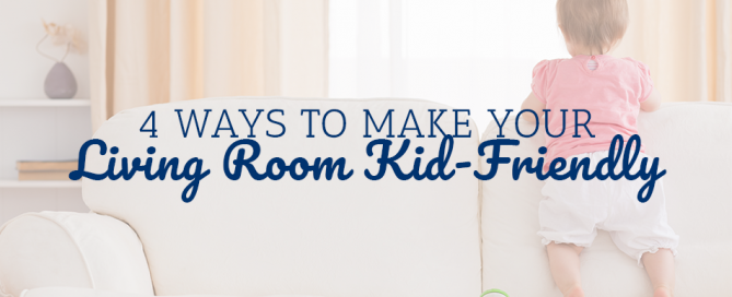 4 Ways to Make Your Living Room Kid-Friendly
